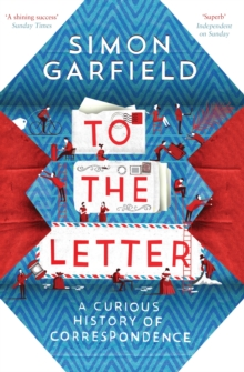 To the Letter : A Curious History of Correspondence, Paperback / softback Book