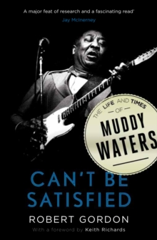Can't be Satisfied : The Life and Times of Muddy Waters, Paperback Book