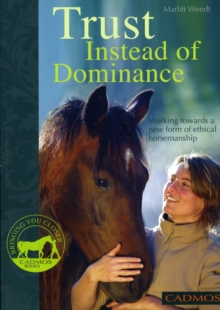 Trust Instead of Dominance : Working Towards a New Form of Ethical Horsemanship, Paperback Book