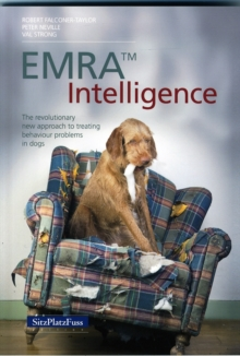EMRAA Intelligence : The revolutionary new approach to treating behavior problems in dogs, Paperback / softback Book