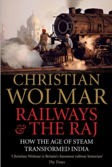 Railways and The Raj : How the Age of Steam Transformed India, Hardback Book