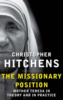 The Missionary Position : Mother Teresa in Theory and Practice, Paperback Book
