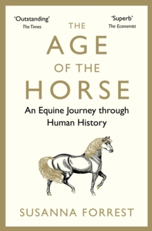 The Age of the Horse : An Equine Journey through Human History, Paperback / softback Book