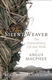 The Silent Weaver : The Extraordinary Life and Work of Angus MacPhee, EPUB eBook