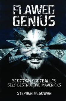 Flawed Genius : Scottish Football's Self-Destructive Mavericks, EPUB eBook