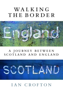 Walking the Border : A Journey Between Scotland and England, EPUB eBook