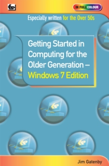 Getting Started in Computing for the Older Generation - Windows 7 Edition, Paperback Book