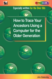 How to Trace Your Ancestors Using a Computer for the Older Generation, Paperback Book