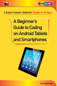 A Beginner's Guide to Coding on Android Tablets and Smartphones, Paperback / softback Book