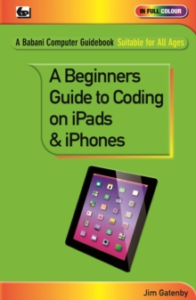 A Beginner's Guide to Coding on iPads and iPhones, Paperback / softback Book