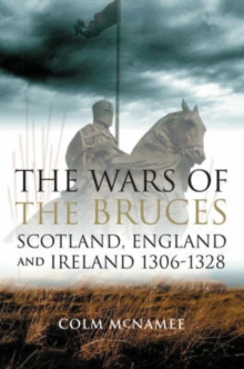 The Wars of the Bruces : Scotland, England and Ireland 1306 - 1328, Paperback / softback Book