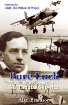Pure Luck : An Authorised Biography of Sir Thomas Sopwith 1888-1989, Paperback / softback Book