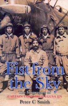 Fist from the Sky : The Story of Captain Takashige Egusa, the Imperial Japanese Navy's Most Illustrious Dive-Bomber Pilot, Hardback Book