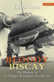 Bloody Biscay : The History of V Gruppe/Kampfgeschwader 40, Paperback / softback Book