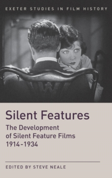 Silent Features : The Development of Silent Feature Films 1914 - 1934, Hardback Book