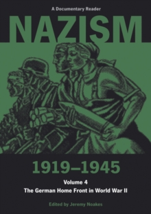Nazism 1919-1945 Volume 4 : The German Home Front in World War II: A Documentary Reader, Paperback Book
