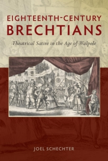 Eighteenth-Century Brechtians : Theatrical Satire in the Age of Walpole, Paperback / softback Book