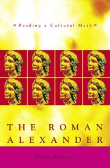The Roman Alexander : Reading a Cultural Myth, Paperback Book
