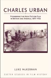 Charles Urban : Pioneering the Non-Fiction Film in Britain and America, 1897 - 1925, Hardback Book