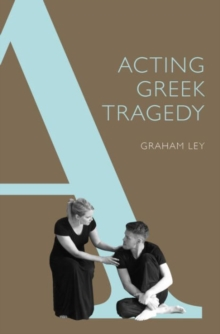 Acting Greek Tragedy, Hardback Book