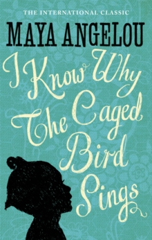 I Know Why The Caged Bird Sings : The international Classic and Sunday Times Top Ten Bestseller, Paperback / softback Book