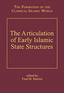 The Articulation of Early Islamic State Structures, Hardback Book
