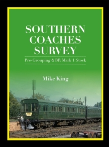 Southern Coaches Survey : Pre-Grouping and BR Mark 1 Stock, Hardback Book