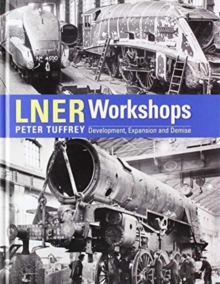 LNER Workshops, Hardback Book