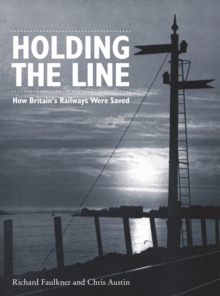 Holding the Line : How Britain's Railways Were Saved, Paperback / softback Book