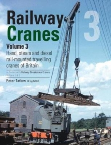 Railway Cranes Volume 3 : Hand, steam and diesel rail-mounted cranes of Britain 3, Hardback Book
