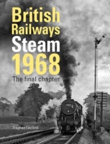 British Railways Steam 1968 : The Final Chapter, Hardback Book