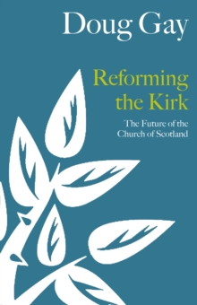 Reforming the Kirk : The Future of the Church of Scotland, Paperback / softback Book