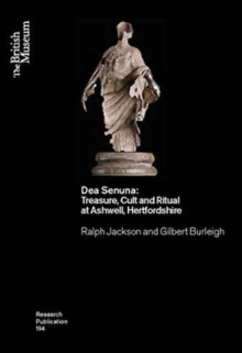 Dea Senuna : Treasure, Cult and Ritual at Ashwell, Hertfordshire, Paperback Book