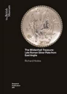 The Mildenhall Treasure : Late Roman Silver Plate from East Anglia, Paperback Book