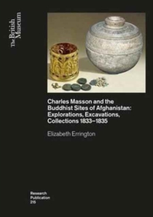Charles Masson and the Buddhist Sites of Afghanistan : Explorations, Excavations, Collections 1832-1835, Paperback Book