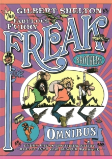 The Freak Brothers Omnibus : Every Freak Brothers Story Rolled into One Bumper Package, Paperback Book
