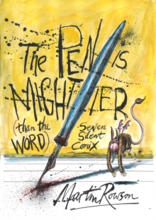 The Pen Is Mightier Than The Word : Seven Silent Comix, Paperback Book
