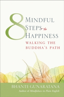 Eight Mindful Steps to Happiness : Walking the Buddha's Path, Paperback Book