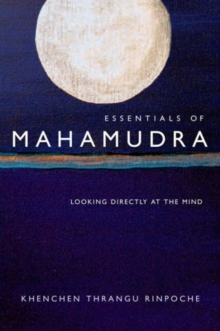 Essentials of Mahamudra : Looking Directly at the Mind, Paperback Book