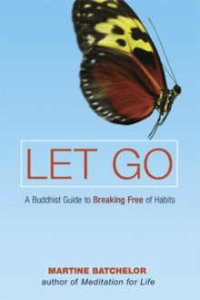 Let Go : A Buddhist Guide to Breaking Free of Habits, Paperback Book