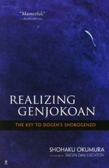 Realising Genjokoan : The Key to Dogen's Shobogenzo, Hardback Book