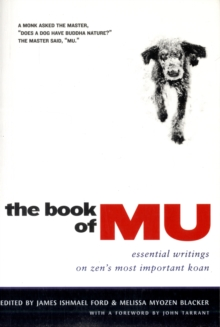 The Book of Mu : Essential Writings on Zen's Most Important Koan, Paperback Book