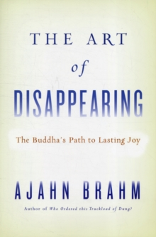 The Art of Disappearing : The Buddha's Path to Lasting Joy, Paperback Book