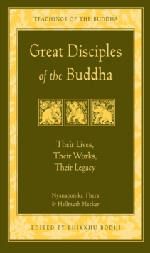 Great Disciples of the Buddha : Their Lives, Their Works, Their Legacy, EPUB eBook
