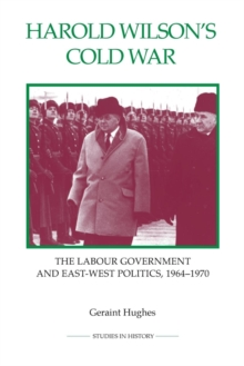 Harold Wilson's Cold War : The Labour Government and East-West Politics, 1964-1970, Paperback / softback Book