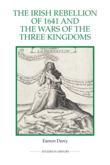 The Irish Rebellion of 1641 and the Wars of the Three Kingdoms, Paperback / softback Book
