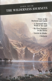 The Wilderness Journeys : The Story of My Boyhood and Youth: A Thousand Mile Walk to the Gulf: My First Summer in the Sierra: Travels in Alaska: Stickeen, Paperback Book
