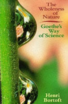 The Wholeness of Nature : Goethe's Way of Science, Paperback Book