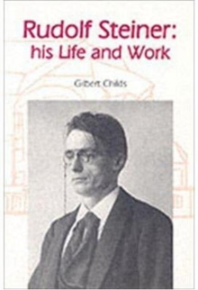 Rudolf Steiner : His Life and Work, Paperback / softback Book