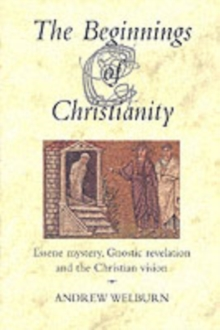 The Beginnings of Christianity : Essene Mystery, Gnostic Revelation and the Christian Vision, Paperback Book
